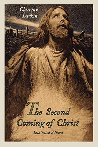 The Second Coming of Christ Illustrated Edition: Clarence Larkin