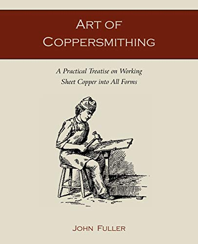 9781891396861: Art of Coppersmithing: A Practical Treatise on Working Sheet Copper into All Forms