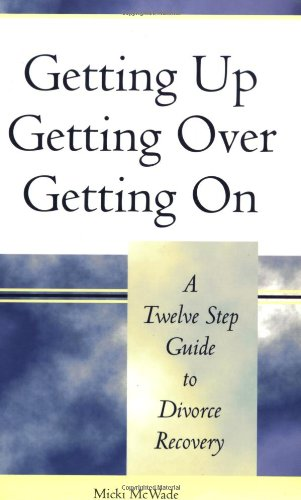9781891400131: Getting Up, Getting Over, Getting On: A Twelve Step Guide to Divorce Recovery