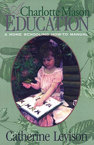 9781891400162: A Charlotte Mason Education: A Home Schooling How-To Manual