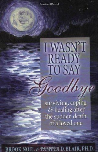 I Wasn't Ready to Say Goodbye : Pamela D. Blair;