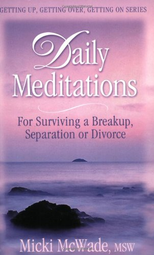 9781891400322: Daily Meditations for Surviving a Breakup, Separation or Divorce (Getting Up, Getting Over, Getting on Series)