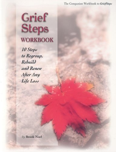 Grief Steps: 10 Steps to Rebuild, Regroup and Renew After Any Life Loss (Grief Steps Guide): Noel, ...