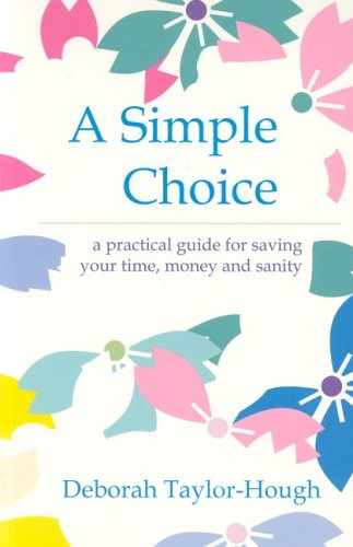 9781891400490: A Simple Choice : A Practical Guide for Saving Your Time, Money and Sanity