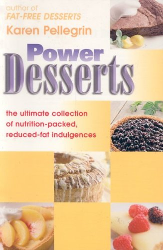 Power Desserts: The Ultimate Collection of Nutrition Packed, Reduced Fat Indulgences: Pellegrin, ...