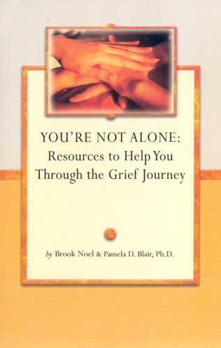 You're Not Alone: Resources to Help You through the Grief Journey (Grief Steps Guide) (9781891400636) by Pamela Blair PhD; Brook Noel