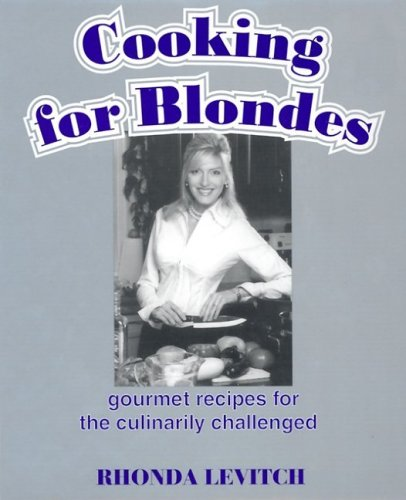 Cooking for Blondes: Gourmet Recipes for the Culinarily Challenged: Levitch, Rhonda