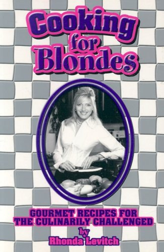 Cooking for Blondes: A How-To Guide for the Culinary Challenged: Levitch, Rhonda