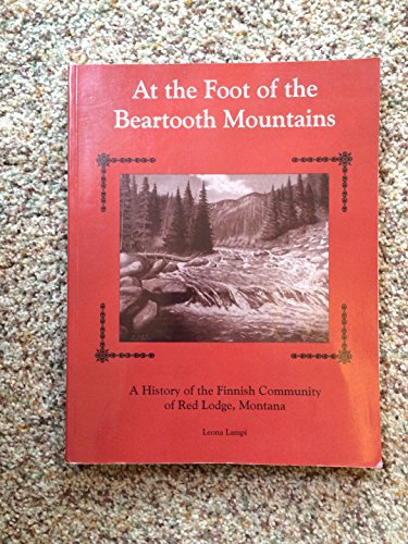 At the Foot of the Beartooth Mountains: a History of the Finnish Community of Red Lodge, Montana (...