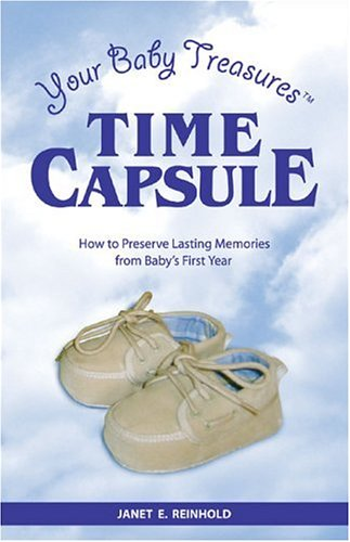 Your Baby Treasures Time Capsule: How to: Janet E. Reinhold
