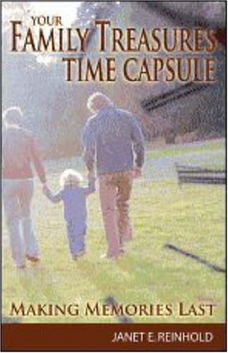 Your Family Treasures Time Capsule: Making Memories: Janet E. Reinhold