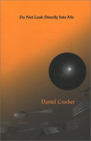 Do Not Look Directly Into Me: Crocker, Daniel
