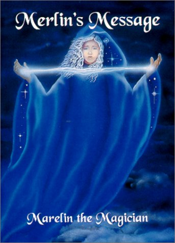 Merlin's Message : Reawakening and Remembering: Marelin the Magician