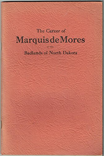 9781891419027: The Career of the Marquis de Mores in the Badlands of North Dakota