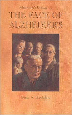 Alzheimer's Disease.The Face of Alzheimer's: Hawksford, Diane A.
