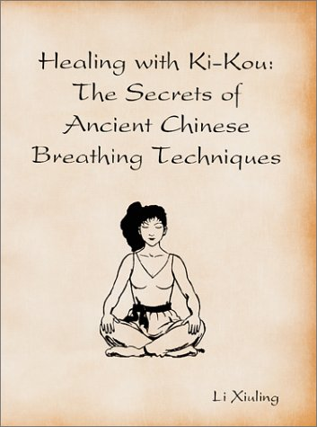 Healing With Ki-Kou: The Secrets of Ancient Chinese Breathing Techniques