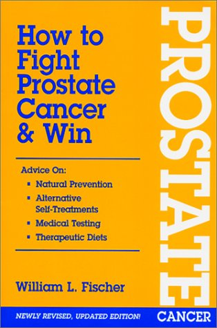 9781891434099: How To Fight Prostate Cancer & Win
