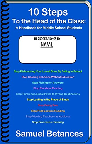 10 Steps To the Head of the Class : A Handbook for Middle School Students: Betances, Samuel