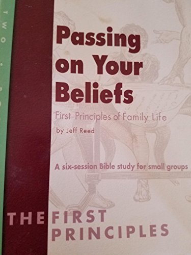 Passing On Your Beliefs: First Principles Of: Jeff Reed