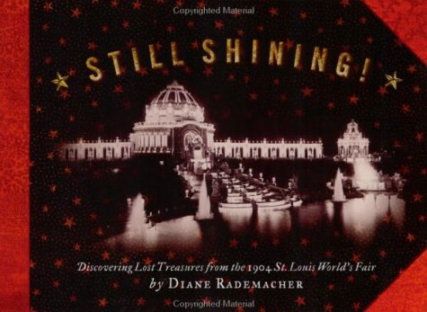9781891442209: Still Shining Discovering! Lost Treasures from the 1904 St. Louis World's Fair