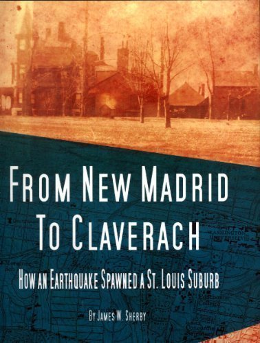 9781891442537: From New Madrid To Claverach, How an Earthquake Spawned a St. Louis Suburb