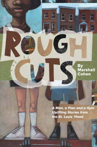 Rough Cuts: A Man, a Plan and a Gym Uplifting Stories from the St. Louis 'Hood: Marshall Cohen