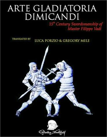 Arte Gladiatoria Dimicandi: 15th Century Swordsmanship of: Fillipo Vadi