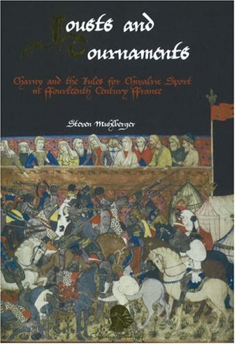 Jousts and Tournaments: Charny and Chivalric Sport in 14th Century France: Steven Muhlberger