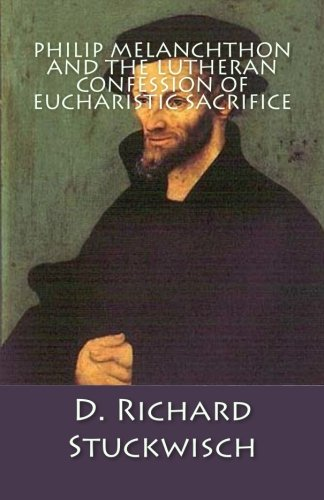9781891469336: Philip Melanchthon and the Lutheran Confession of Eucharistic Sacrifice