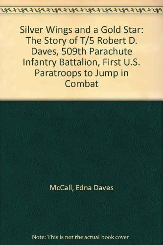 9781891478017: Silver Wings and a Gold Star: The Story of T/5 Robert D. Daves, 509th Parachute Infantry Battalion, First U.S. Paratroops to Jump in Combat