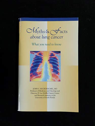Myths & Facts About Lung Cancer: What You Need to Know: Ruckdeschel, John C.