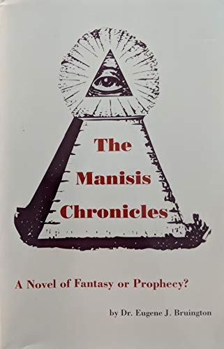 The Manisis Chronicles: A Novel Of Fantasy Or Prophecy?: Bruington, Dr. Eugene J.