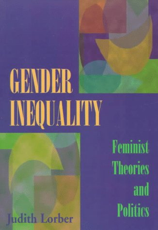 Gender Inequality: Feminist Theories and Politics: Judith Lorber