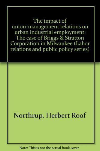 The impact of union-management relations on urban industrial employment: The case of Briggs & ...