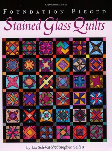 Foundation Pieced Stained Glass Quilts: Liz Schwartz and