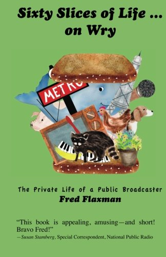 9781891513015: Sixty Slices of Life ... on Wry: The Private Life of a Public Broadcaster