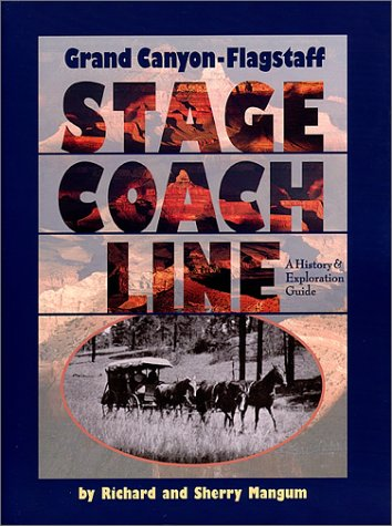 9781891517013: Grand Canyon-Flagstaff Stage Coach Line : A History & Exploration Guide (Arizona and the Southwest)