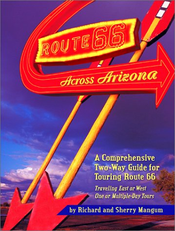 9781891517662: Route 66 Across Arizona : A Comprehensive Two-Way Guide for Touring Route 66 (Arizona and the Southwest)