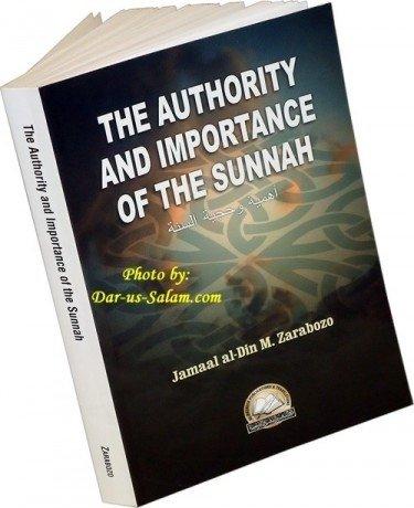 The Authority and Importance of The Sunnah: Zarabozo, Jamal Al-Din