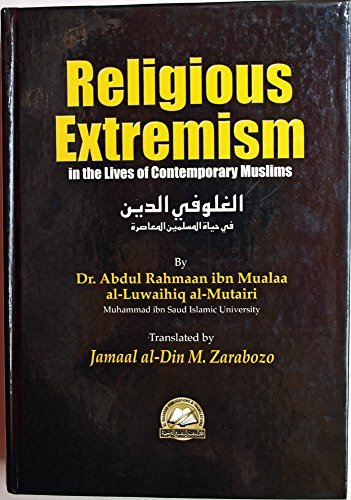 Religious Extremism in the Lives of Contemporary Muslims Luway.: Luwayhiq, Abd Al-Rahman Ibn Mualla...