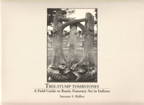 Tree-stump Tombstones. a Field Guide to Rustic Funerary Art in Indiana