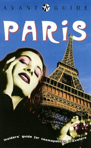 Avant-Guide Paris: Insiders' Guide for Cosmopolitan Travelers (Avant-Guide Paris: Insiders&#...