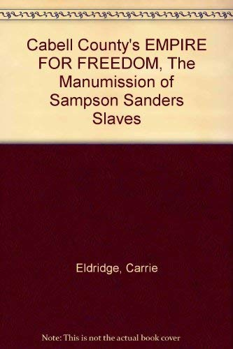 9781891607042: Cabell County's EMPIRE FOR FREEDOM, The Manumission of Sampson Sanders Slaves