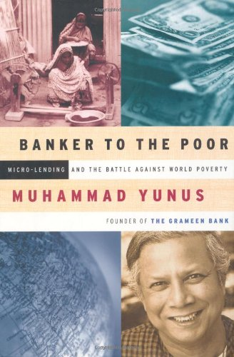 Banker to the Poor: Micro-Lending and the Battle Against World Poverty: Yunus, Muhammad; Yunus, ...