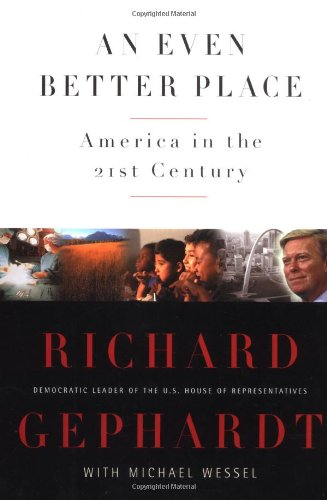 An Even Better Place: America in the 21st Century: Gephardt, Richard;Wessel, Michael