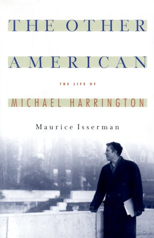 The Other American : The Untold Life of Michael Harrington: Isserman, Maurice