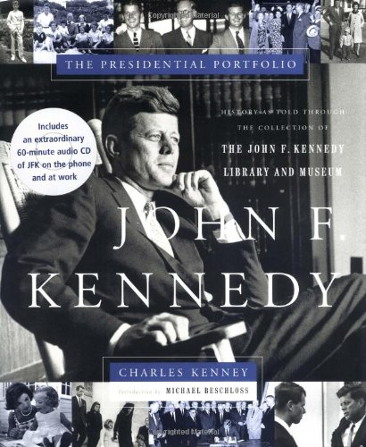 John F. Kennedy: The Presidential Portfolio: History as Told Through the John F. Kennedy Library ...