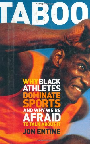Taboo: Why Black Athletes Dominate Sports And Why We Are Afraid To Talk About It.: Entine, Jon.