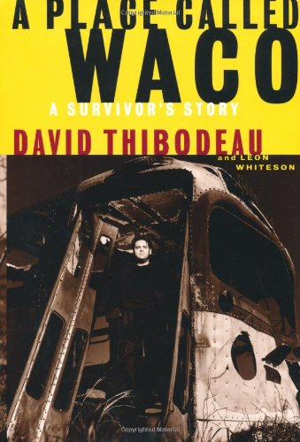 A Place Called Waco A Survivor's Story: Thibodeau, David & Leon Whiteson