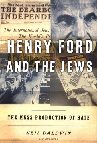 HENRY FORD AND THE JEWS. the mass production of hate.